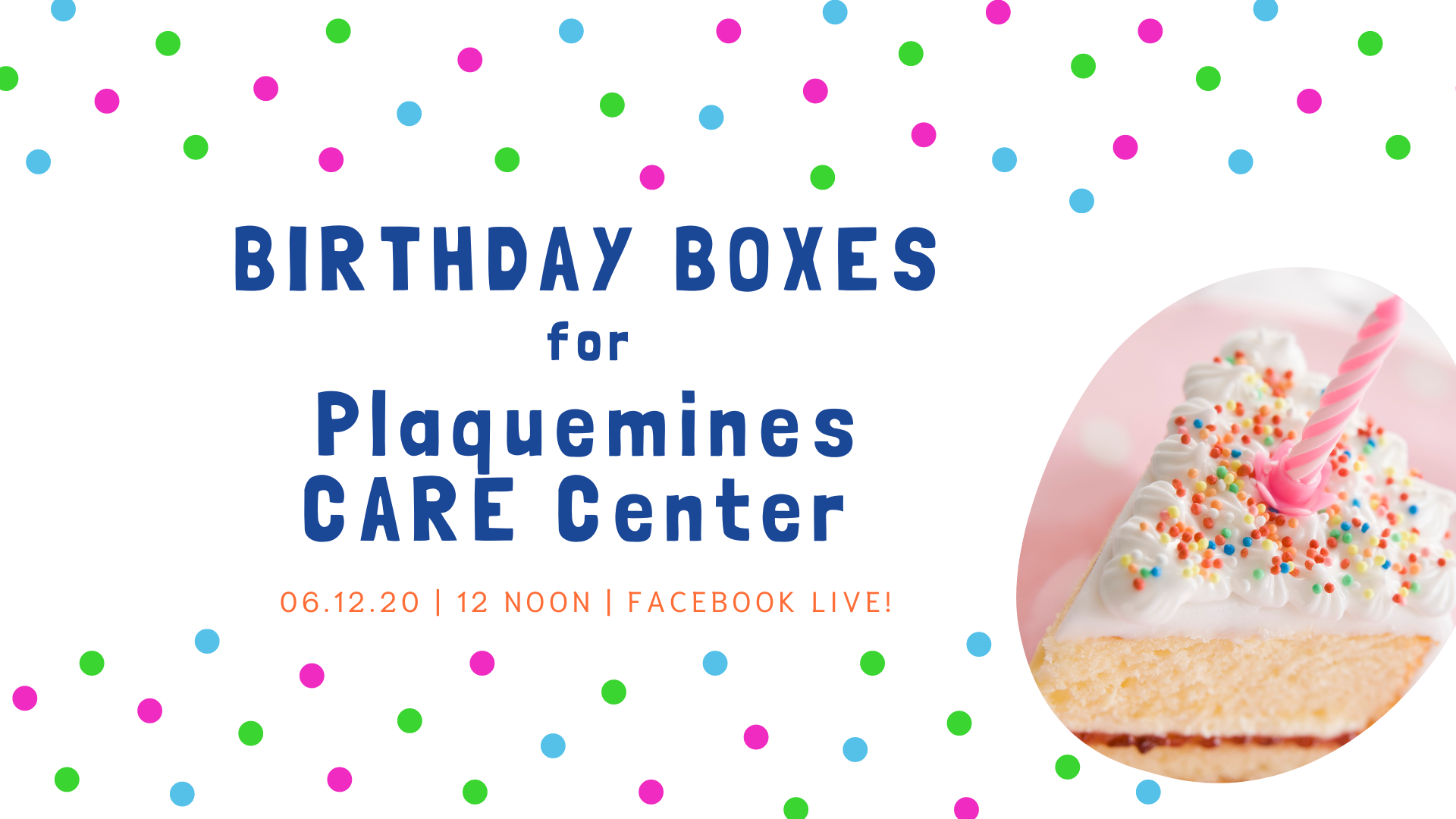 "Graphic reading ""Birthday Boxes for Plaquemines CARE Center"" with polka dots and a picture of a slice of birthday cake."